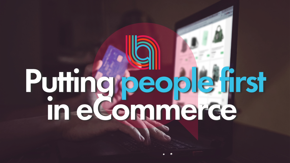 Putting people first in eCommerce