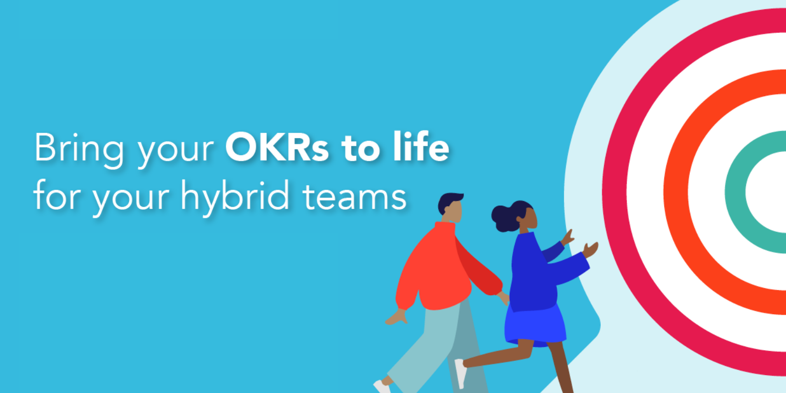 Bring OKRs to lifeto drive better performance in hybrid teams
