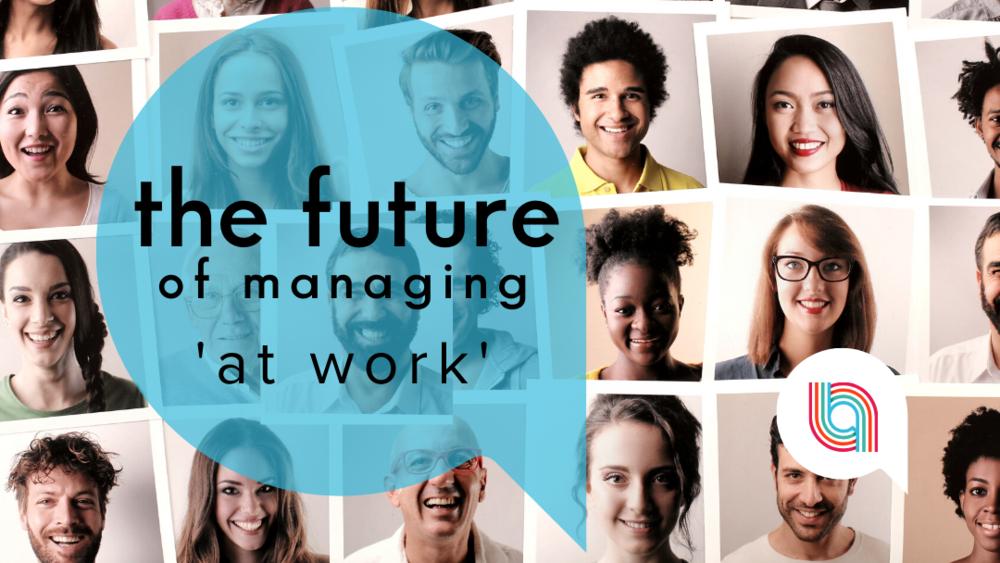 Goodbye to managing 'at work'