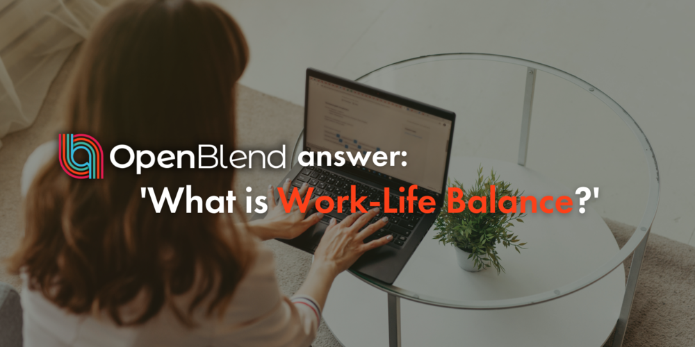 OpenBlend answer: what is work-life balance and why is it important?