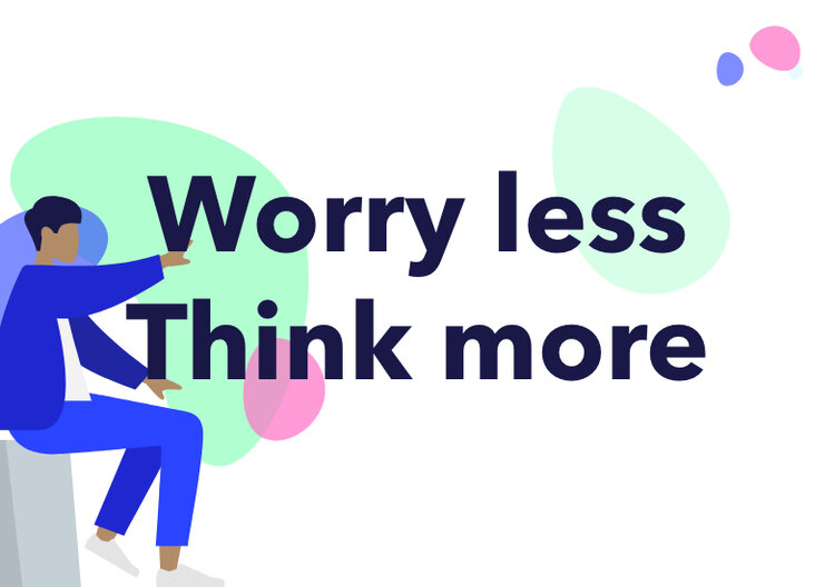 Worry Less, Think More